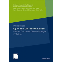 Open and Closed Innovation: Different Cultures for Different Strategies (Betriebswirtshaftliche Studien in forschungsintensiven Industrien) by Philipp Herzog and Jens Leker