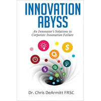 Innovation Abyss: An Innovator's Solutions to Corporate Innovation Failure by Dr Chris DeArmitt